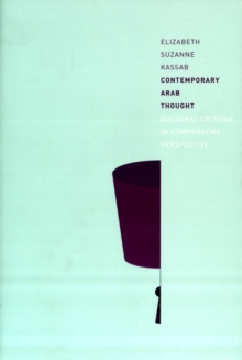 Contemporary Arab Thought : Cultural Critique in Comparative Perspective, Paperback / softback Book