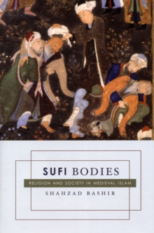 Sufi Bodies : Religion and Society in Medieval Islam, Hardback Book