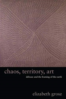 Chaos, Territory, Art : Deleuze and the Framing of the Earth, Paperback / softback Book