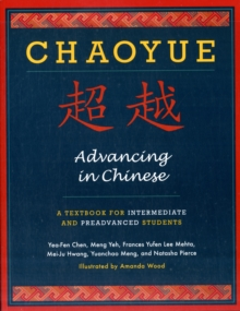 Chaoyue: Advancing in Chinese : A Textbook for Intermediate and Pre-Advanced Students, Paperback Book