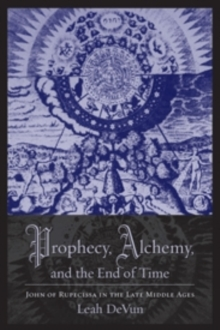 Prophecy, Alchemy, and the End of Time : John of Rupescissa in the Late Middle Ages, Paperback Book