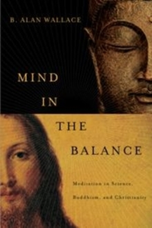 Mind in the Balance : Meditation in Science, Buddhism, and Christianity, Paperback Book