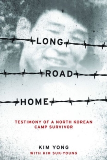 Long Road Home : Testimony of a North Korean Camp Survivor, Paperback Book