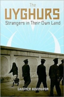 The Uyghurs : Strangers in Their Own Land, Hardback Book