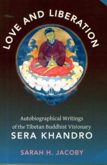 Love and Liberation : Autobiographical Writings of the Tibetan Buddhist Visionary Sera Khandro, Paperback / softback Book