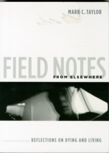 Field Notes from Elsewhere : Reflections on Dying and Living, Paperback Book