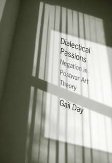 Dialectical Passions : Negation in Postwar Art Theory, Hardback Book