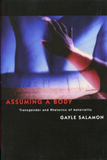 Assuming a Body : Transgender and Rhetorics of Materiality, Paperback Book