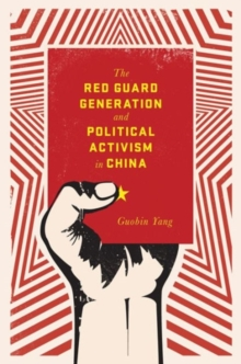 The Red Guard Generation and Political Activism in China, Hardback Book