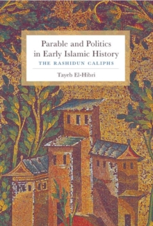 Parable and Politics in Early Islamic History : The Rashidun Caliphs, Paperback / softback Book