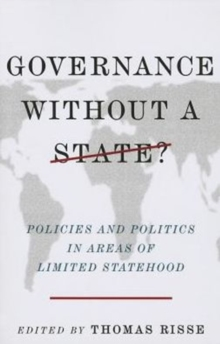 Governance Without a State? : Policies and Politics in Areas of Limited Statehood, Paperback Book