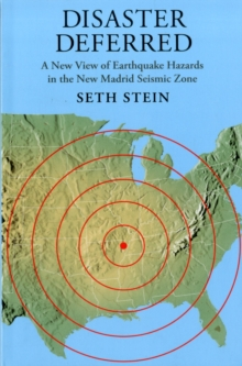 Disaster Deferred : A New View of Earthquake Hazards in the New Madrid Seismic Zone, Paperback Book