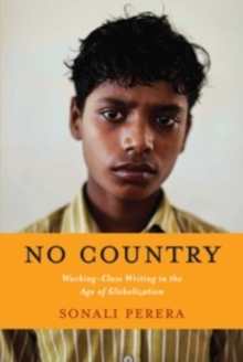 No Country : Working-Class Writing in the Age of Globalization, Hardback Book