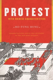 Protest with Chinese Characteristics : Demonstrations, Riots, and Petitions in the Mid-Qing Dynasty, Paperback Book