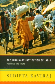The Imaginary Institution of India : Politics and Ideas, Paperback Book