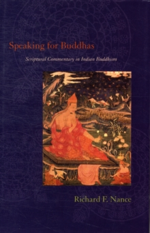 Speaking for Buddhas : Scriptural Commentary in Indian Buddhism, Hardback Book