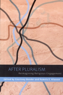 After Pluralism : Reimagining Religious Engagement, Paperback Book