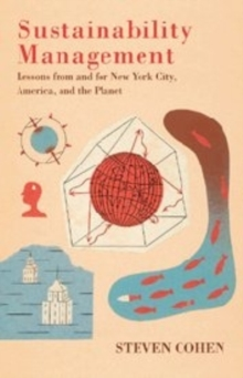 Sustainability Management : Lessons from and for New York City, America, and the Planet, Paperback Book