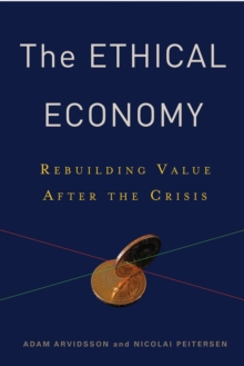 The Ethical Economy : Rebuilding Value After the Crisis, Hardback Book