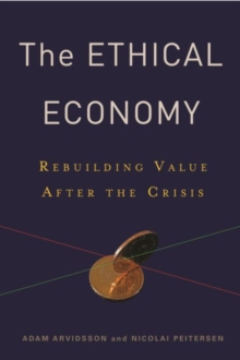 The Ethical Economy : Rebuilding Value After the Crisis, Paperback Book