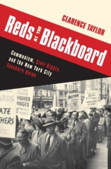 Reds at the Blackboard : Communism, Civil Rights, and the New York City Teachers Union, Paperback / softback Book