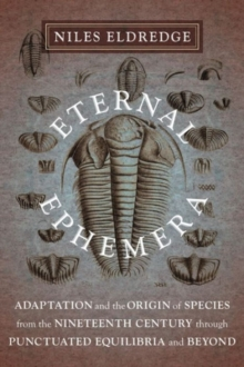 Eternal Ephemera : Adaptation and the Origin of Species from the Nineteenth Century Through Punctuated Equilibria and Beyond, Paperback / softback Book