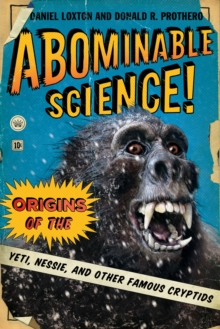 Abominable Science! : Origins of the Yeti, Nessie, and Other Famous Cryptids, Paperback / softback Book