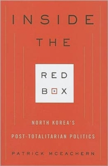 Inside the Red Box : North Korea's Post-Totalitarian Politics, Hardback Book
