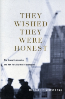 They Wished They Were Honest : The Knapp Commission and New York City Police Corruption, Hardback Book