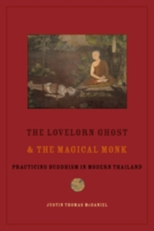 The Lovelorn Ghost and the Magical Monk : Practicing Buddhism in Modern Thailand, Paperback Book
