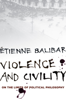 Violence and Civility : On the Limits of Political Philosophy, Hardback Book