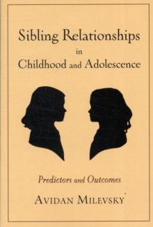 Sibling Relationships in Childhood and Adolescence : Predictors and Outcomes, Paperback Book