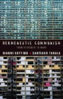 Hermeneutic Communism : From Heidegger to Marx, Paperback / softback Book