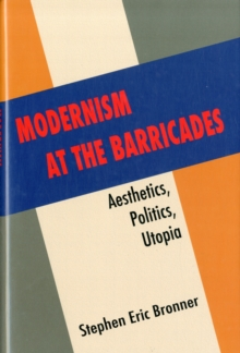 Modernism at the Barricades : Aesthetics, Politics, Utopia, Hardback Book