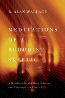 Meditations of a Buddhist Skeptic : A Manifesto for the Mind Sciences and Contemplative Practice, Paperback Book