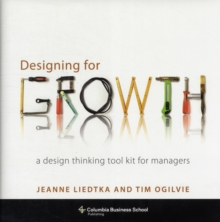 Designing for Growth : A Design Thinking Tool Kit for Managers, Hardback Book