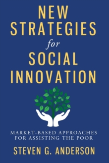 New Strategies for Social Innovation : Market-Based Approaches for Assisting the Poor, Paperback Book