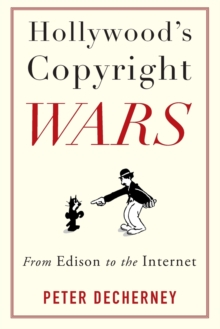 Hollywood's Copyright Wars : From Edison to the Internet, Paperback Book