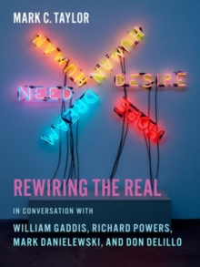 Rewiring the Real : In Conversation with William Gaddis, Richard Powers, Mark Danielewski, and Don DeLillo, Paperback / softback Book