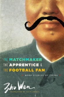 The Matchmaker, the Apprentice, and the Football Fan : More Stories of China, Paperback Book