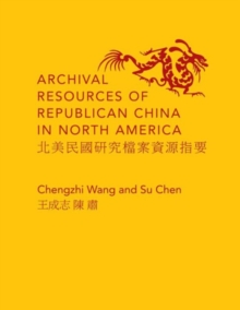 Archival Resources of Republican China in North America, Hardback Book
