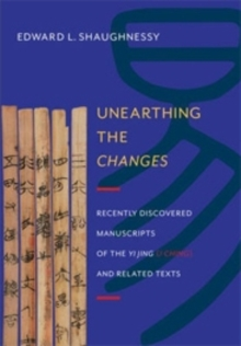 Unearthing the Changes : Recently Discovered Manuscripts of the  Yi Jing ( I Ching) and Related Texts, Hardback Book