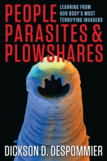 People, Parasites, and Plowshares : Learning From Our Body's Most Terrifying Invaders, Paperback / softback Book