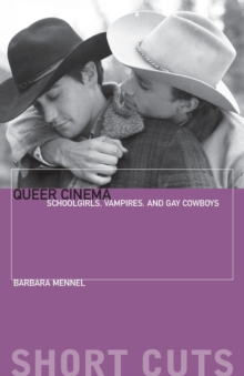 Queer Cinema : Schoolgirls, Vampires, and Gay Cowboys, Paperback Book