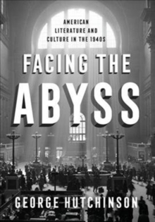 Facing the Abyss : American Literature and Culture in the 1940s, Hardback Book