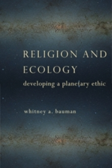 Religion and Ecology : Developing a Planetary Ethic, Paperback Book