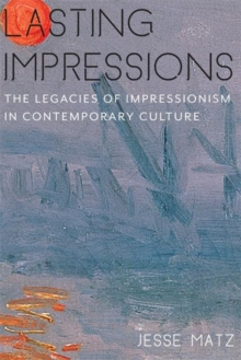 Lasting Impressions : The Legacies of Impressionism in Contemporary Culture, Hardback Book