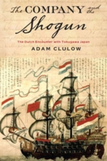 The Company and the Shogun : The Dutch Encounter with Tokugawa Japan, Hardback Book
