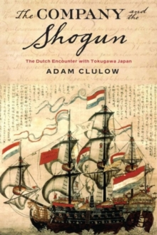The Company and the Shogun : The Dutch Encounter with Tokugawa Japan, Paperback Book