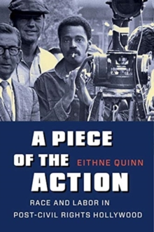 A Piece of the Action : Race and Labor in Post-Civil Rights Hollywood, Paperback / softback Book